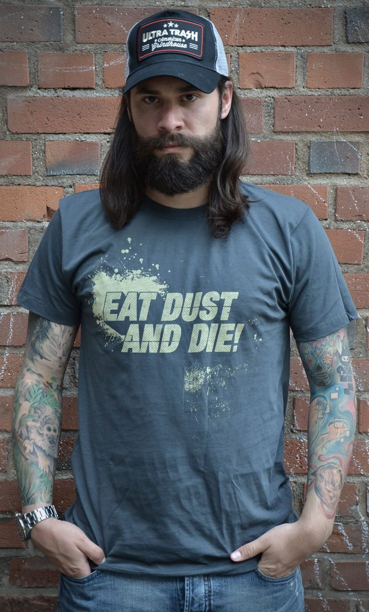 Eat dust and die!